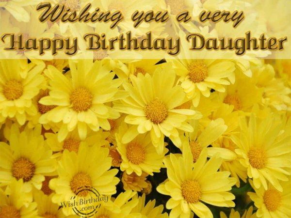 Wishing You A Very Happy Birthday Daughter - WishBirthday.com