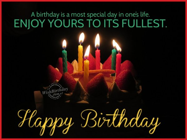 Enjoy to its fullest… - WishBirthday.com