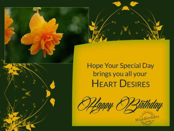 Hope your special day brings you all your heart desires… - WishBirthday.com