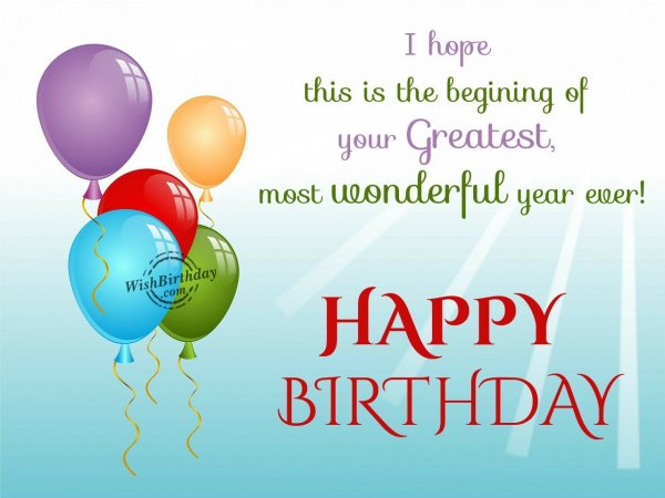 I hope this is the beginning of your greatest year ever… - WishBirthday.com