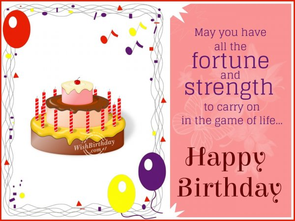 May you have all the fortune and strength in your life… - WishBirthday.com