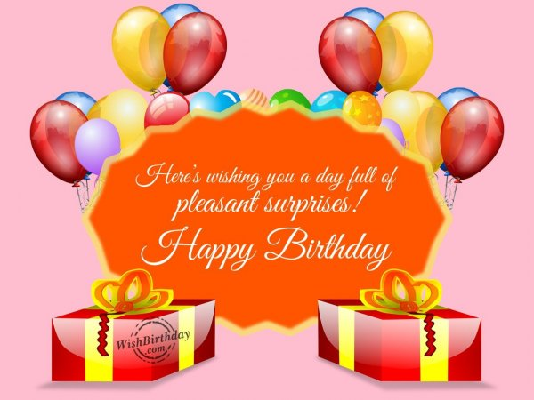 Wishing you a day full of pleasant surprises… - WishBirthday.com