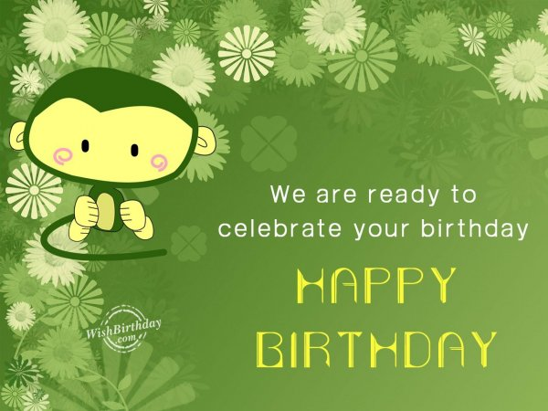 We are ready to celebrate your birthday - WishBirthday.com