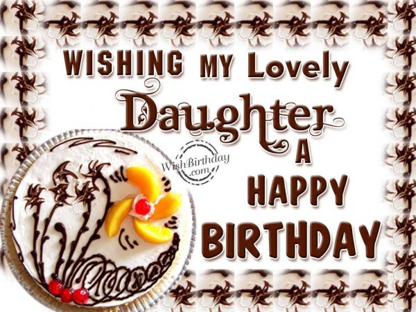 Wishing My Lovely Daughter A Happy Birthday - WishBirthday.com