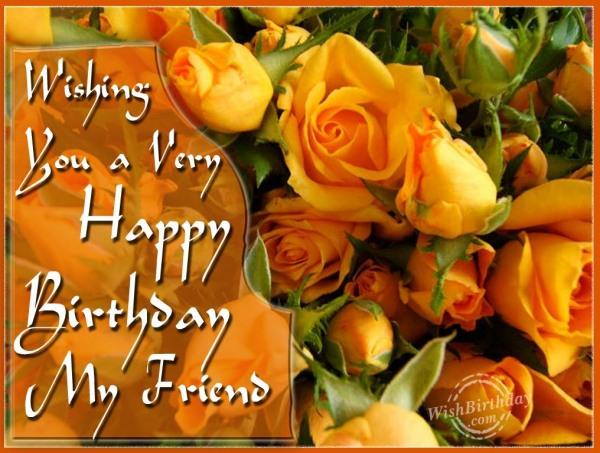 Wishing You A Very Happy Birthday My Friend