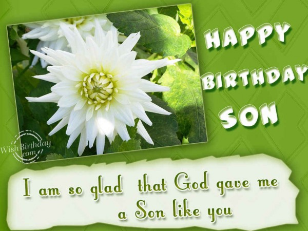 I Am So Glad That God Gave Me A Son Like You - WishBirthday.com