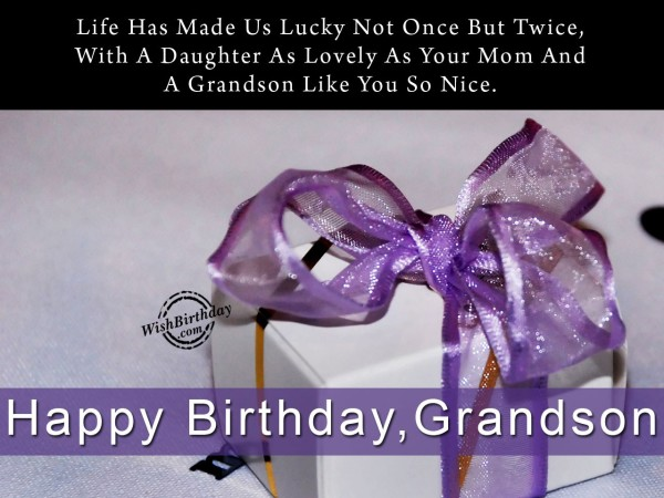Life Has Made Us Lucky Not Once But Twice – Happy Birthday Grandson - WishBirthday.com