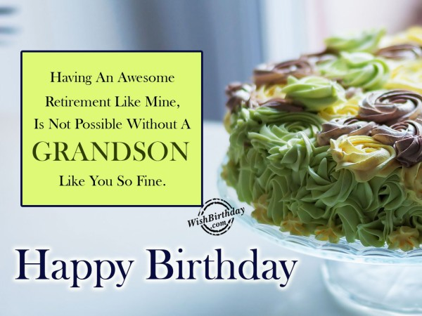 Having An Awesome Retirement Like Mine, Is Not Possible Without A Grandson Like You So Fine – Happy Birthday - WishBirthday.com