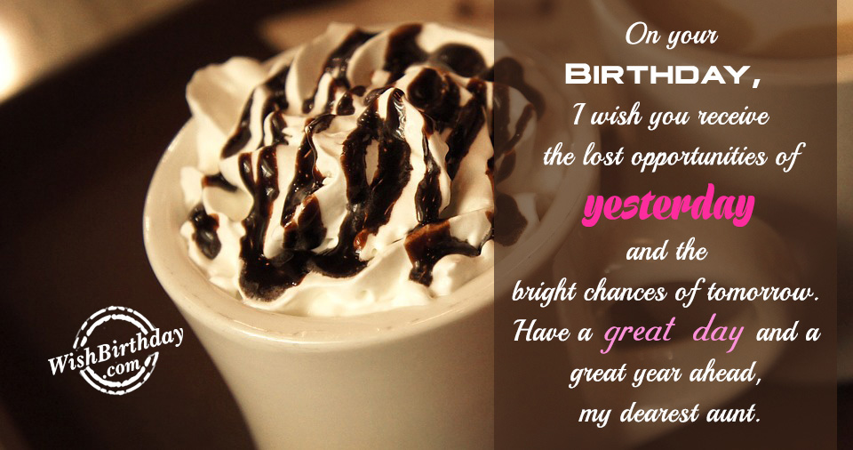 Your birthday i wish you receive the lost opportunities of yesterday