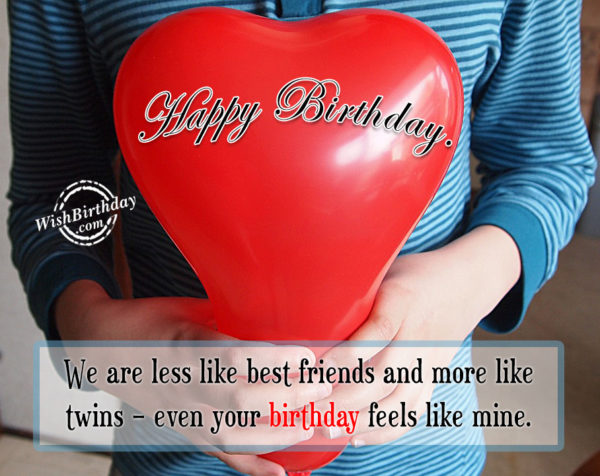We Are Less Like Best Friends And More Like Twins - WishBirthday.com