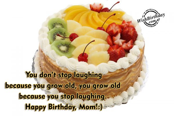 You Grow Old Because You Stop Laughing Mom-wb59
