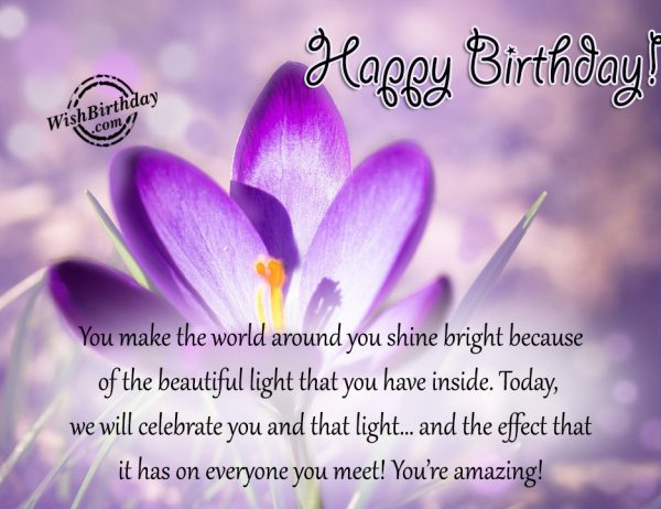 You Make The World Around You Shine Bright - WishBirthday.com