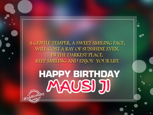 A gentle temper, a sweet smiling face,Happy Birthday Mausi Ji