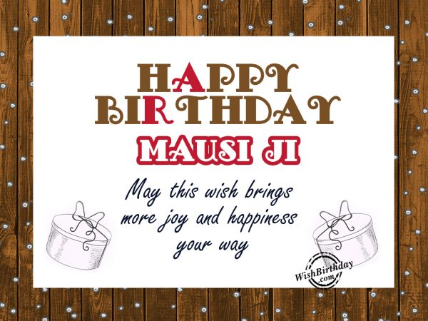 May this wish bring more joy and happiness you way,happy Birthday Mausi Ji
