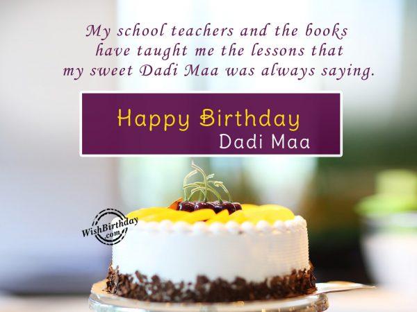My school teachers taught me,Happy Birthday Dadi maa