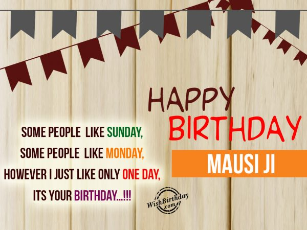 Some people are like sunday,Happy Birthday Mausi Ji
