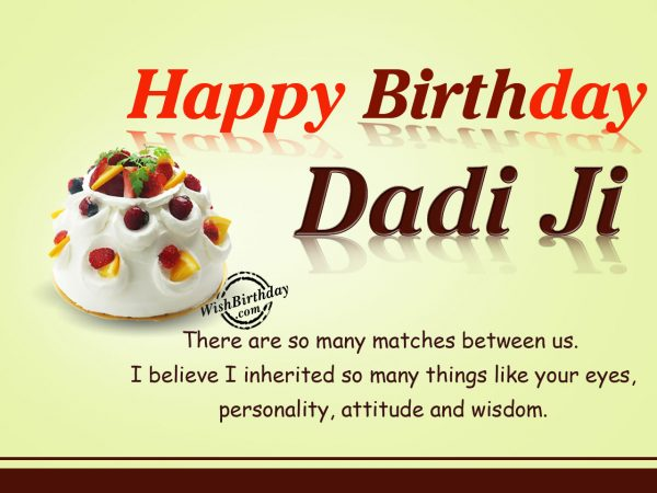 There are so many matches between us,Happy Birthday Dadi Ji