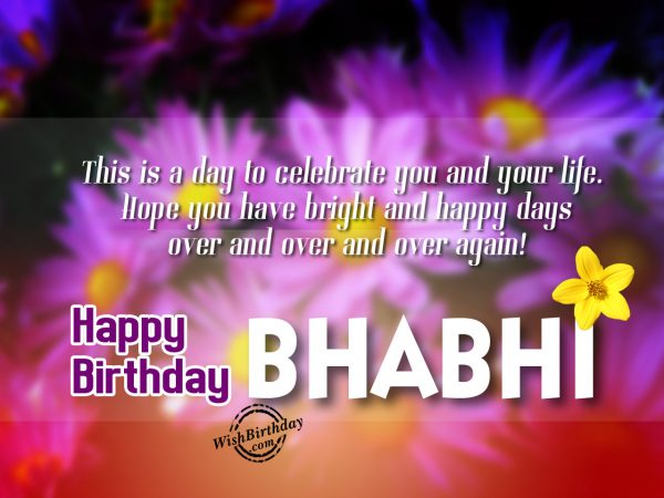 This is day to celebrate your day,Happy Birthday Bhabhi