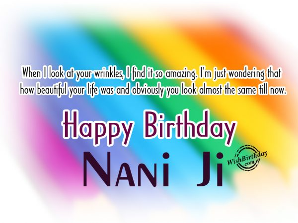 When I look at your wrinkles,Happy Birthday Nani Ji