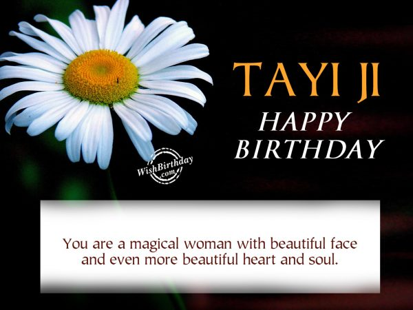 You are a megical women,Happy Birthday Tayi Ji
