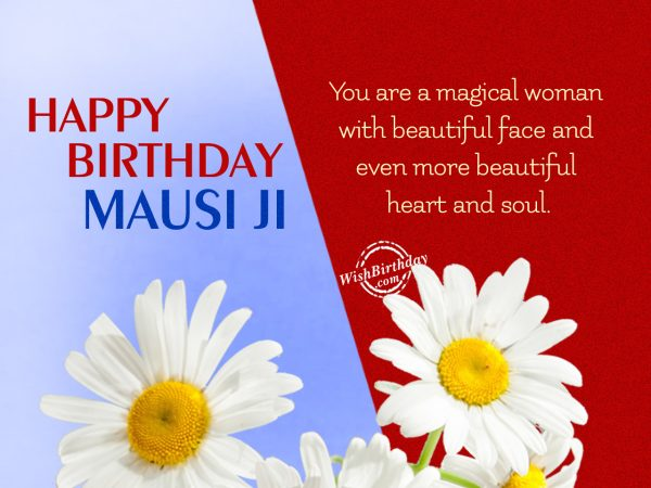 You have beautiful heart,Happy Birthday Mausi Ji