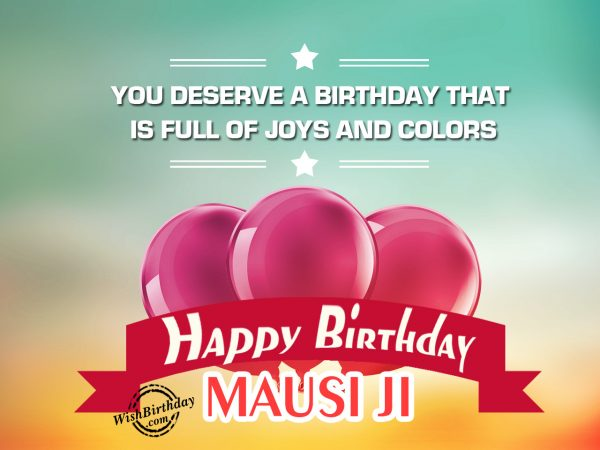 Your birthday is full of joy,Happy Birthday Mausi Ji