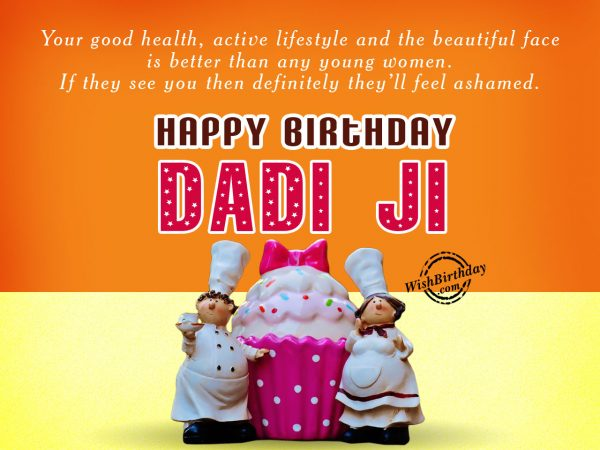 Your good health, active lifestyle is better,Happy Birthday Dadi Ji
