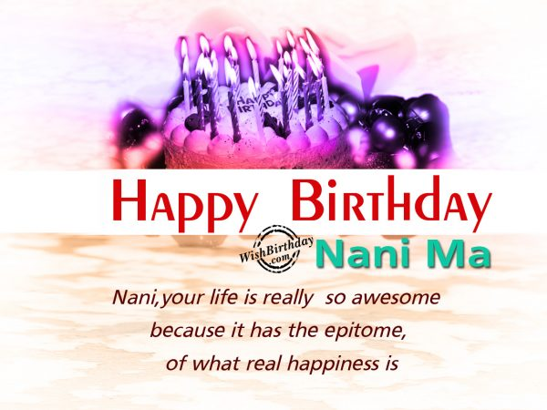 Your life is really awesome,Happy Birthday Nani ma