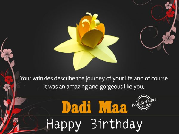 Your wrinkles describe the journey of your life,Dadi maa happy birthday